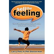 Sell the Feeling: The 6-Step System That Drives People to Do Business with You, Paperback/Larry Pinci
