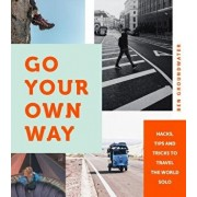 Go Your Own Way: Hacks, Tips and Tricks to Travel the World Solo, Paperback/Ben Groundwater