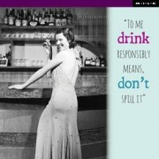 to me drink responsibly means, do not spill it - M.I.L.K.
