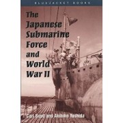 The Japanese Submarine Force and World War II, Paperback/Carl Boyd