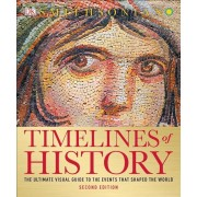 Timelines of History: The Ultimate Visual Guide to the Events That Shaped the World, 2nd Edition, Paperback