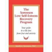 The Sorensen Low Self Esteem Recovery Program: Your Guide to a Life Free of Fear and Anxiety, Paperback