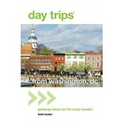 Day Trips(r) from Washington, DC: Getaway Ideas for the Local Traveler, Paperback/Beth Kanter