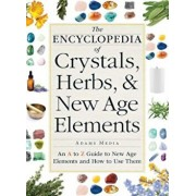 The Encyclopedia of Crystals, Herbs, and New Age Elements: An A to Z Guide to New Age Elements and How to Use Them, Paperback/Adams Media