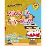 Stiinta in 5 minute peste 100 de experimente rapide pentru copii