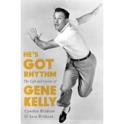 He's Got Rhythm: The Life and Career of Gene Kelly, Hardcover