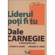 Liderul poti fi tu/Dale Carnegie, Stuart R. Levine, Michael Crom