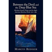 Between the Devil and the Deep Blue Sea: Merchant Seamen, Pirates and the Anglo-American Maritime World, 1700 1750, Paperback/Rediker Marcus