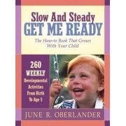 Slow and Steady Get Me Ready for Kindergarten: 260 Activities to Do with Your Child from Age 0 to 5, Paperback