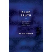 Blue Truth: A Spiritual Guide to Life & Death and Love & Sex