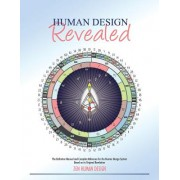 Human Design Revealed: The Definitive Manual and Complete Reference for the Human Design System Based on Its Original Revelation