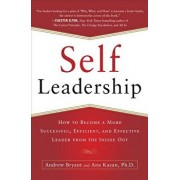 Self-Leadership: How to Become a More Successful, Efficient, and Effective Leader from the Inside Out, Paperback/Andrew Bryant