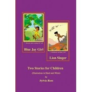 Blue Jay Girl and Lion Singer: Two Stories for Children -Illustrations in Black and White, Paperback/Sylvia Ross