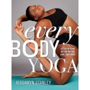 Every Body Yoga: Let Go of Fear, Get on the Mat, Love Your Body., Paperback