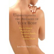 Understanding the Messages of Your Body: How to Interpret Physical and Emotional Signals to Achieve Optimal Health, Paperback