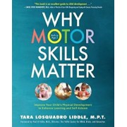 Why Motor Skills Matter: Improve Your Child's Physical Development to Enhance Learning and Self-Esteem, Paperback/Tara Losquadro Liddle