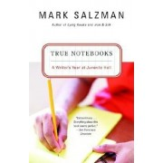True Notebooks: A Writer's Year at Juvenile Hall, Paperback