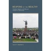 Weapons of the Wealthy. Predatory Regimes and Elite-Led Protests in Central Asia, Paperback/Scott Radnitz