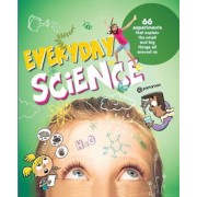 Everyday Science: 66 Experiments That Explain the Small and Big Things All Around Us, Paperback