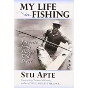 My Life in Fishing: Favorite Long Stories Told Short, Paperback/Stu C. Apte