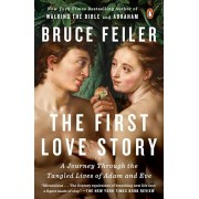 The First Love Story: A Journey Through the Tangled Lives of Adam and Eve, Paperback