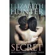 The Secret: Irin Chronicles Book Three, Paperback/Elizabeth Hunter