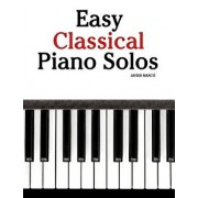 Easy Classical Piano Solos: Featuring Music of Bach, Mozart, Beethoven, Brahms and Others., Paperback/Marc