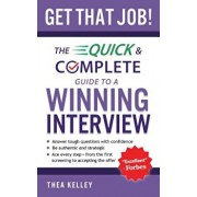 Get That Job!: The Quick and Complete Guide to a Winning Interview, Paperback/Thea Kelley