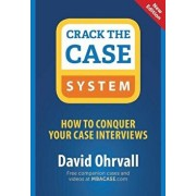 Crack the Case System: How to Conquer Your Case Interviews, Paperback/David Ohrvall