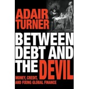 Between Debt and the Devil: Money, Credit, and Fixing Global Finance, Paperback
