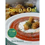 The 30-Minute Vegan: Soup's On!: More Than 100 Quick and Easy Recipes for Every Season, Paperback/Mark Reinfeld