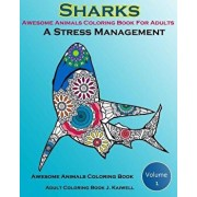 Awesome Animals Coloring Book for Adults: A Stress Management: Creative Coloring Animals, Live Underwater Sharks, Lost Ocean, Sea (Volume 1), Paperback/Adult Coloring Book J. Kaiwell