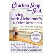 Chicken Soup for the Soul: Living with Alzheimer's & Other Dementias: 101 Stories of Caregiving, Coping, and Compassion, Paperback
