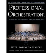 Professional Orchestration Vol 1: Solo Instruments & Instrumentation Notes