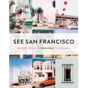 See San Francisco: Through the Lens of Sfgirlbybay, Hardcover