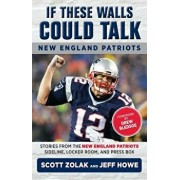 If These Walls Could Talk: New England Patriots: Stories from the New England Patriots Sideline, Locker Room, and Press Box, Paperback/Jeff Howe