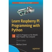 Learn Raspberry Pi Programming with Python: Learn to Program on the World's Most Popular Tiny Computer, Paperback/Wolfram Donat