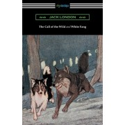 The Call of the Wild and White Fang (Illustrated by Philip R. Goodwin and Charles Livingston Bull), Paperback/Jack London