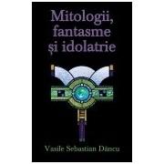 Mitologii,fantasme,idolatrie