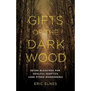 Gifts of the Dark Wood: Seven Blessings for Soulful Skeptics (and Other Wanderers), Paperback