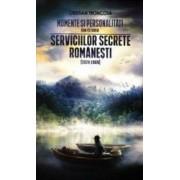 Momente si personalitati din istoria serviciilor secrete romanesti - Cristian Troncota
