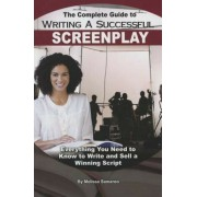 The Complete Guide to Writing a Successful Screenplay: Everything You Need to Know to Write and Sell a Winning Script, Paperback