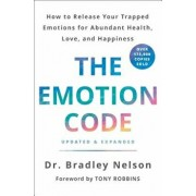 The Emotion Code: How to Release Your Trapped Emotions for Abundant Health, Love, and Happiness (Updated and Expanded Edition), Hardcover/Bradley Nelson