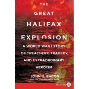 The Great Halifax Explosion: A World War I Story of Treachery, Tragedy, and Extraordinary Heroism, Paperback