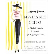 Lessons from Madame Chic: 20 Stylish Secrets I Learned While Living in Paris, Hardcover