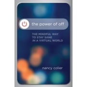 The Power of Off: The Mindful Way to Stay Sane in a Virtual World, Paperback