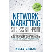 Network Marketing Success Blueprint: Go Pro in Network Marketing: Build Your Team, Serve Others and Create the Life of Your Dreams, Paperback/Kelly Cruze