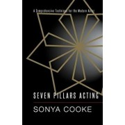 Seven Pillars Acting: A Comprehensive Technique for the Modern Actor, Paperback/Sonya Cooke
