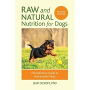 Raw and Natural Nutrition for Dogs, Revised Edition: The Definitive Guide to Homemade Meals, Paperback/Lew Olson