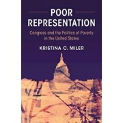 Poor Representation: Congress and the Politics of Poverty in the United States, Paperback/Kristina C. Miler